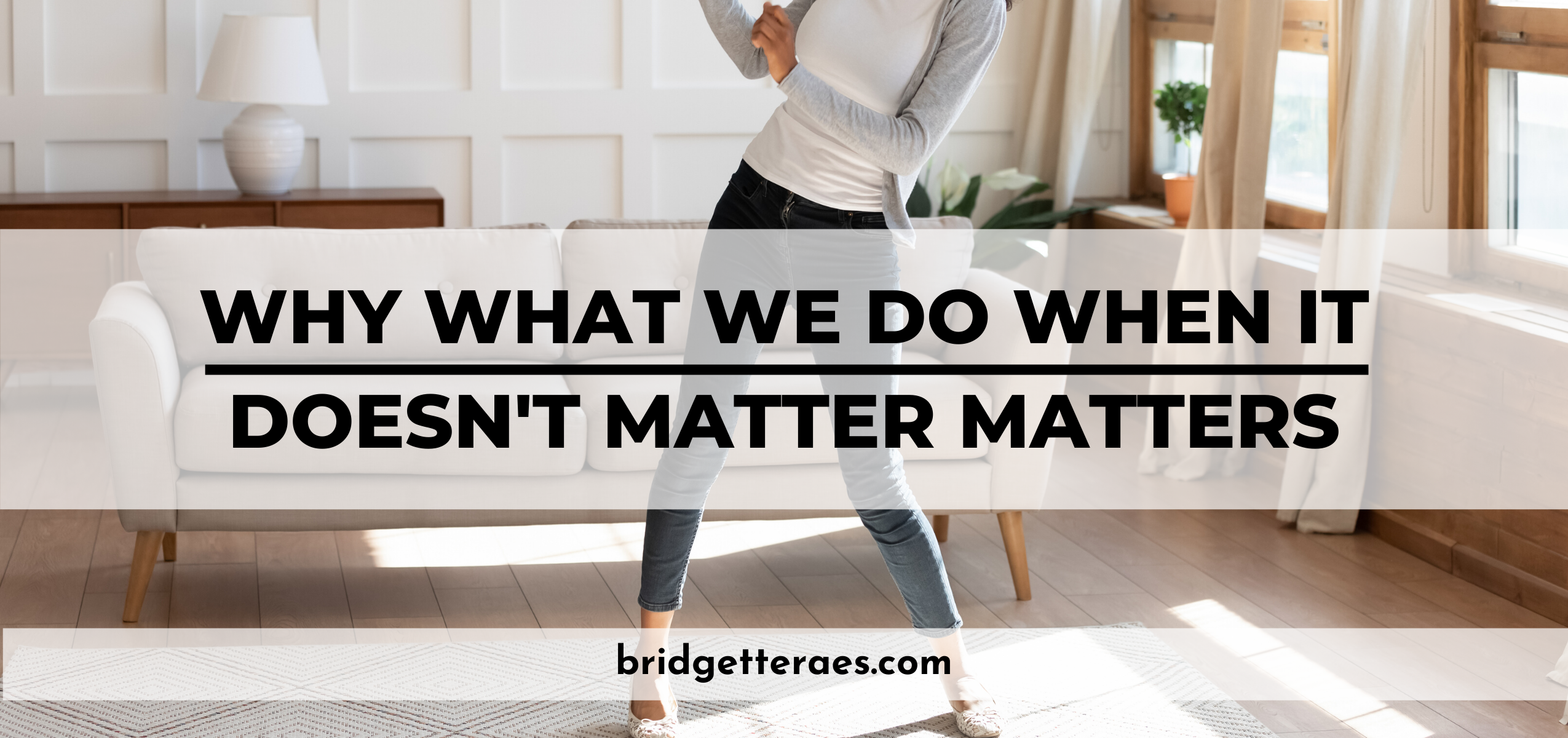 Why What You Do When It Doesn't Matter Matters