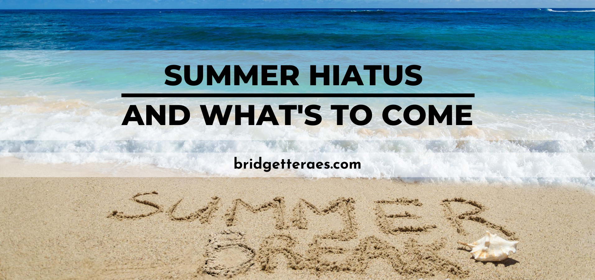 Summer Hiatus and What's to Come