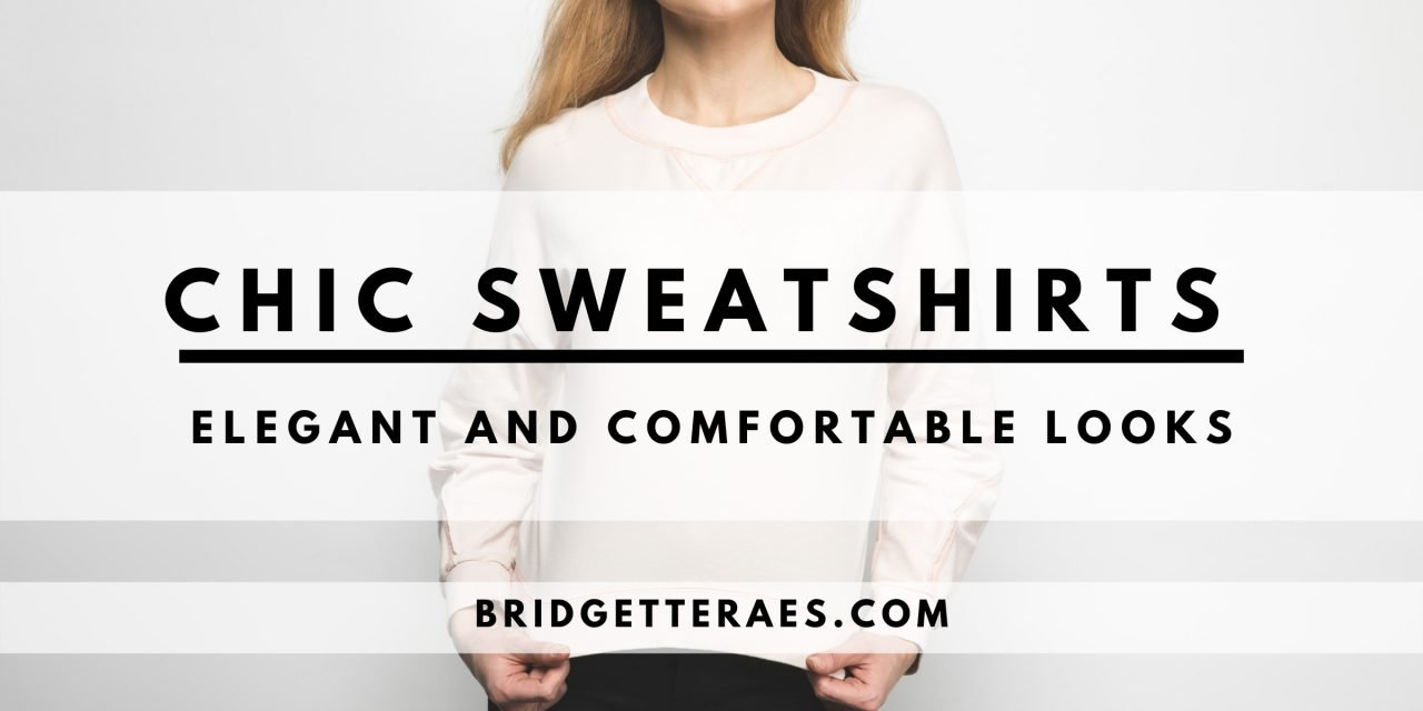 Chic Sweatshirts: Elegant and Comfortable Looks