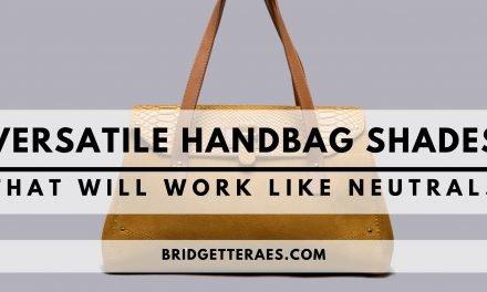 Versatile Handbag Shades That Will Work LIke Neutrals