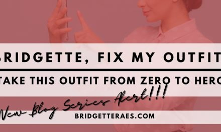 Bridgette, Fix My Outfit!  Take this Outfit from Zero to Hero
