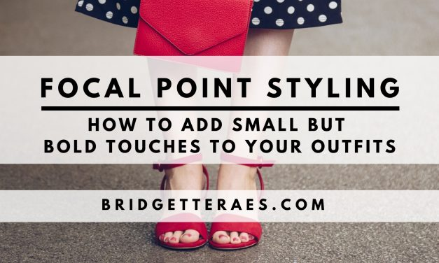 Focal Point Styling: How to Add Small But Bold Touches to Your Outfits