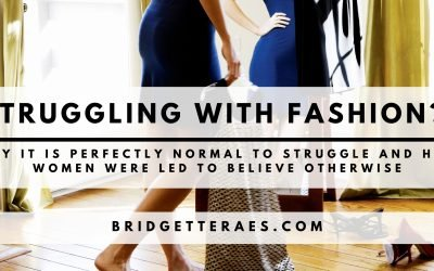 Struggling with Fashion? Why it is Perfectly Normal To Struggle and How Women Were Led to Believe Otherwise
