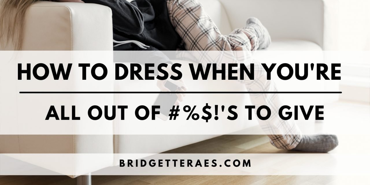How to Dress When You're All Out of #%$!'s to Give