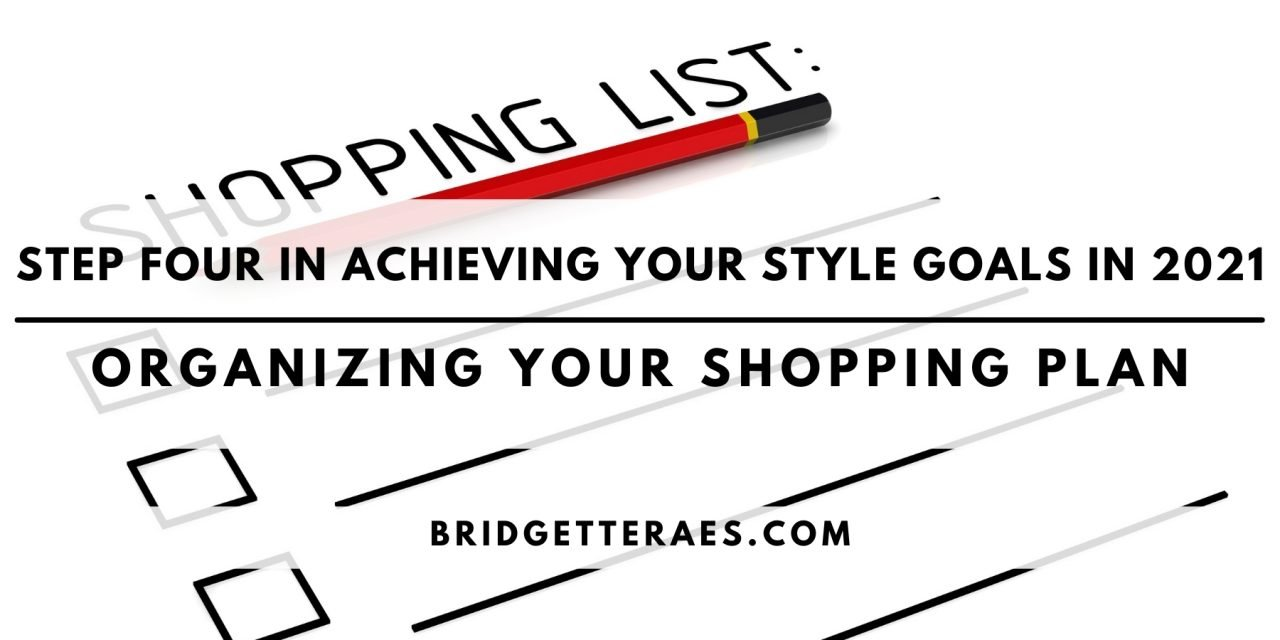 Step Four in Achieving Your Style Goals in 2021: Organizing Your Shopping Plan