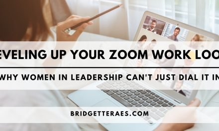 Leveling Up Your Zoom Work Look: Why Women in Leadership Can't Just Dial it In