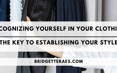 Recognizing Yourself in Your Clothing: The Key to Establishing Your Style