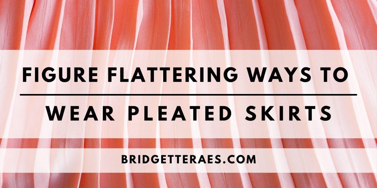 Figure Flattering Ways to Wear Pleated Skirts