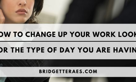 How to Change Up Your Work Looks for the Type of Day You Are Having