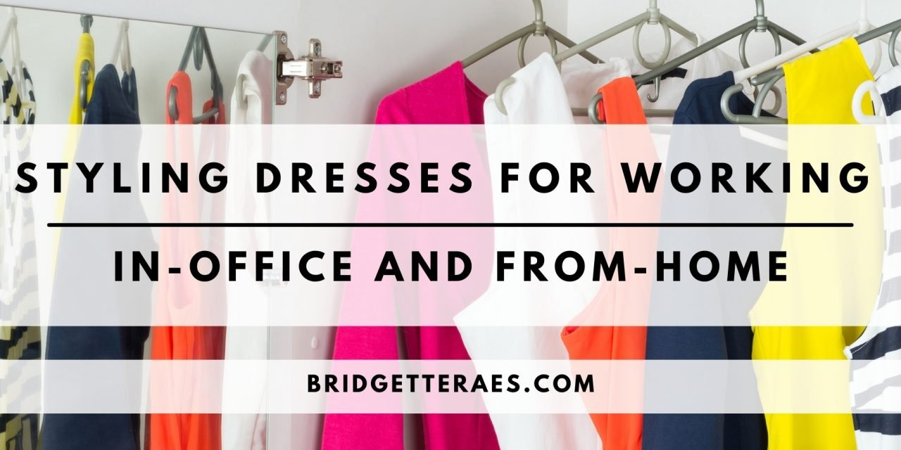 Styling Dresses for Working In-Office and From-Home