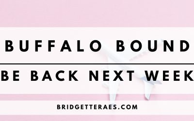 Buffalo Bound: Be Back Next Week