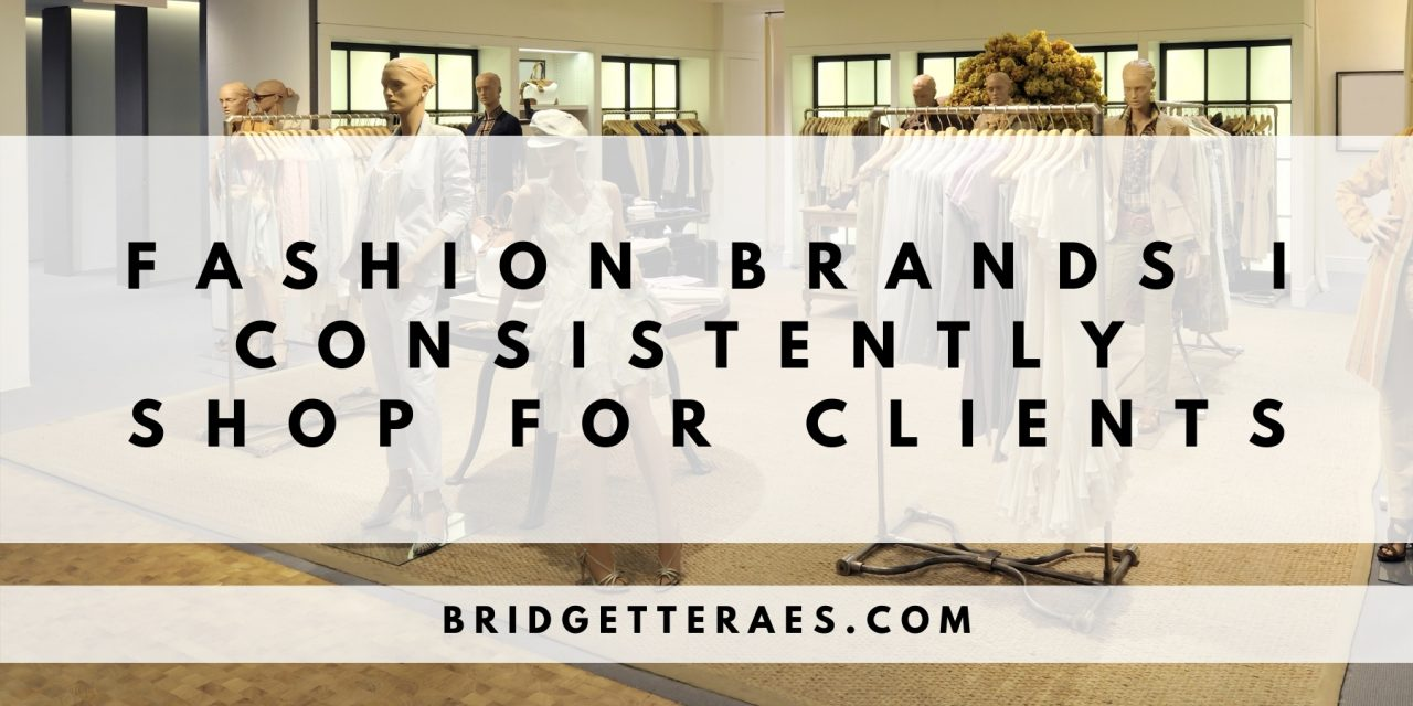 Fashion Brands I Consistently Shop for Clients