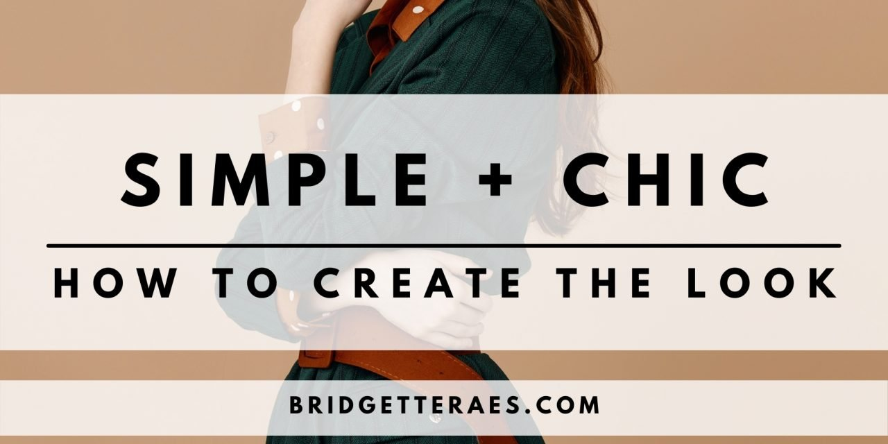 Simple + Chic: How to Create the Look