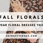 Fall Florals: How to Wear Floral Dresses This Autumn