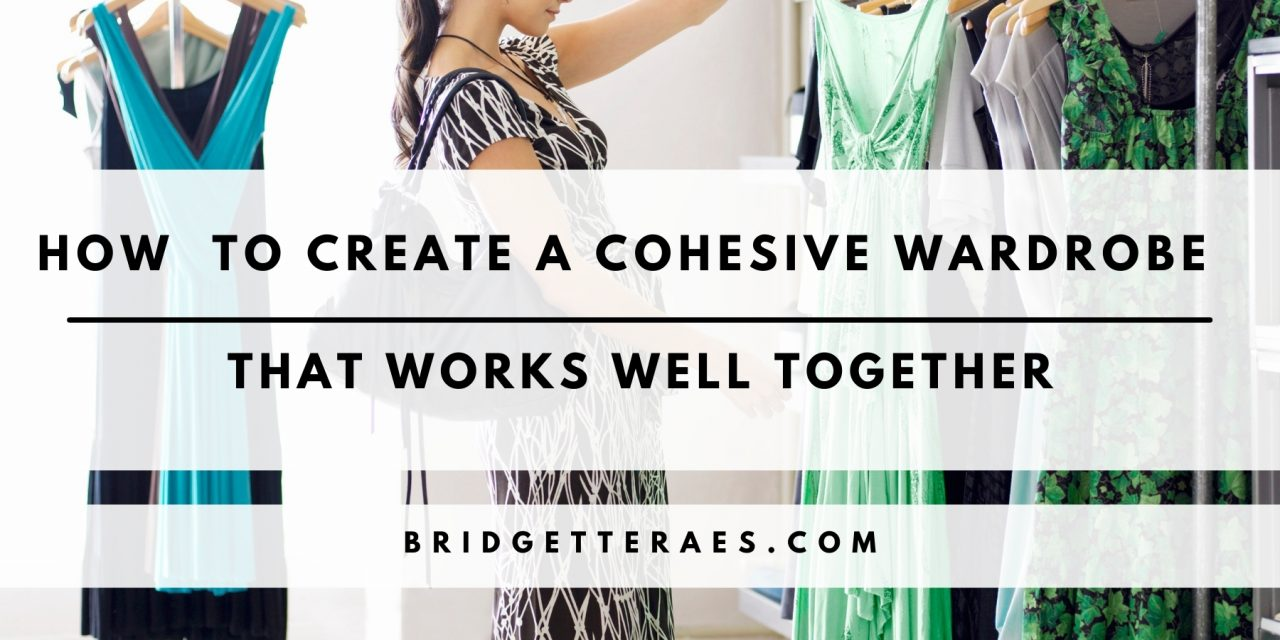 How to Create a Cohesive Wardrobe that Works Well Together